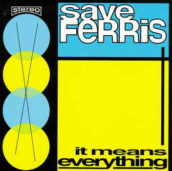 IT MEANS EVERYTHING-SAVE FERRIS