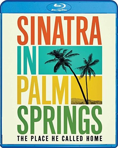 SINATRA IN PALM SPRINGS: THE PLACE HE CALLED HOME-SINATRA IN PALM SPRINGS: THE PLACE HE CALLED HOME